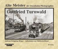 bokomslag Alte Meister der Eisenbahn-Photographie: Gottfried Turnwald