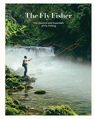 bokomslag The Fly Fisher (Updated Version): The Essence and Essentials of Fly Fishing