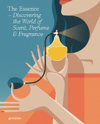 bokomslag The Essence: Discovering the World of Scent, Perfume and Fragrance