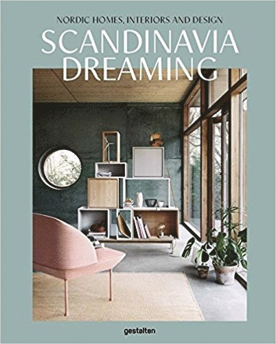 Scandinavia Dreaming : Nordic Homes, Interiors and Design: Scandinavian Design, Interiors and Living: Volume 2 1