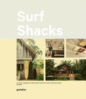 bokomslag Surf Shacks: An Eclectic Compilation of Surfers' Homes from Coast to Coast and Overseas