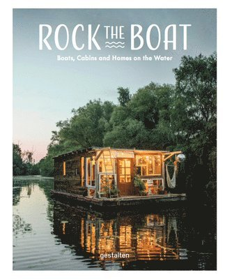 bokomslag Rock the Boat: Boats, Cabins and Homes on the Water
