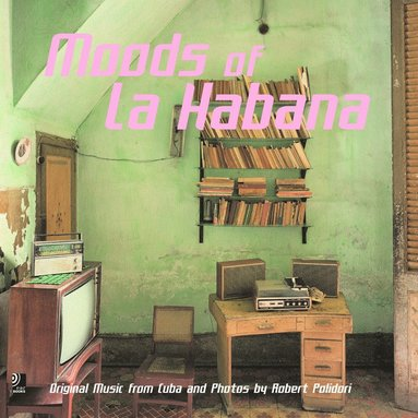 bokomslag Moods of la habana - original music from cuba