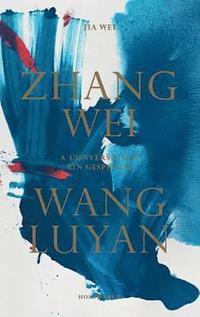 bokomslag Zhang Wei / Wang Luyan: A Conversation by Jia Wei