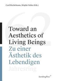bokomslag Toward an Aesthetics of Living Beings / Zu einer - Jahresring 62