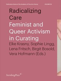 bokomslag Radicalizing Care: Feminist and Queer Activism in Curating