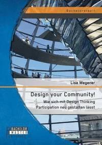 bokomslag Design your Community! Wie sich mit Design Thinking Partizipation neu gestalten lasst
