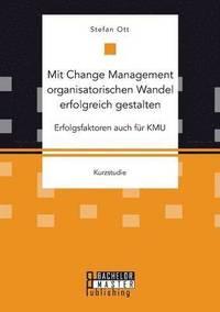 bokomslag Mit Change Management organisatorischen Wandel erfolgreich gestalten