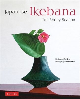 bokomslag Japanese Ikebana for Every Season: Elegant Flower Arrangements for Your Home