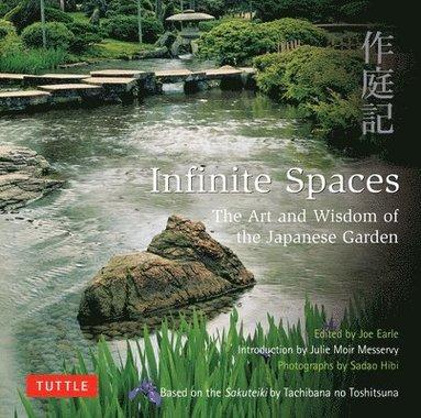 bokomslag Infinite Spaces: The Art and Wisdom of the Japanese Garden; Based on the Sakuteiki by Tachibana No Toshitsuna