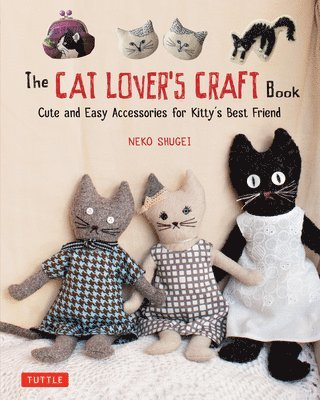 bokomslag The Cat Lover's Craft Book: Easy-to-Make Accessories for Kitty's Best Friend