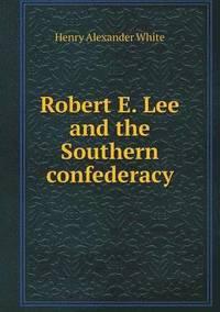 bokomslag Robert E. Lee and the Southern Confederacy