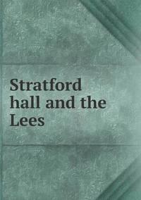 bokomslag Stratford Hall and the Lees
