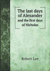 bokomslag The Last Days of Alexander and the First Days of Nicholas