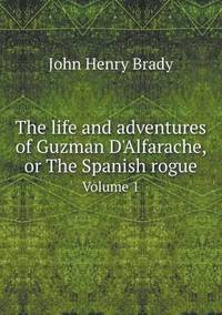 bokomslag The Life and Adventures of Guzman d'Alfarache, or the Spanish Rogue Volume 1