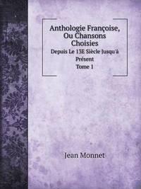 bokomslag Anthologie Francoise, Ou Chansons Choisies Depuis Le 13e Siecle Jusqu'a Present. Tome 1