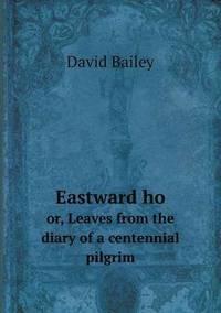 bokomslag Eastward Ho Or, Leaves from the Diary of a Centennial Pilgrim