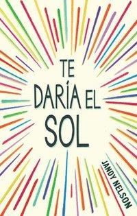 bokomslag Te Daria El Sol / I'll Give You the Sun