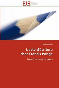 bokomslag L'Acte d' criture Chez Francis Ponge