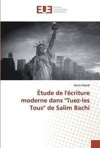 bokomslag Etude de l'ecriture moderne dans 'Tuez-les Tous' de Salim Bachi