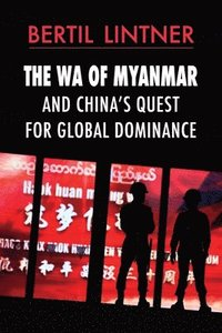 bokomslag The Wa of Myanmar and China's Quest for Global Dominance