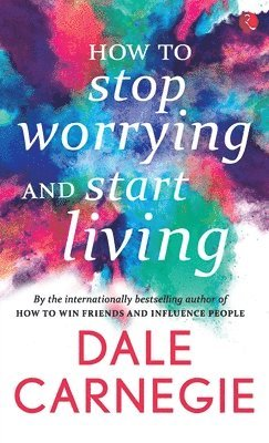 How to Stop Worrying and Start Living 1