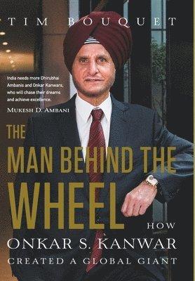 bokomslag Man behind the wheel - how onkar s. kanwar created a global giant