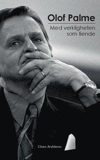 bokomslag Olof Palme : med verkligheten som fiende
