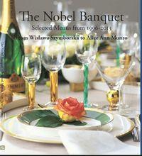 bokomslag The Nobel banquet : selected menus from 1996-2013 - from Wislawa Szymborska to Alice Ann Munro