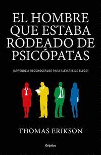 bokomslag El Hombre Que Estaba Rodeado de Psicópatas: Descubre a Los Psicópatas Que Te Rodean Y Aprende a Liberarte de Ellos / Surrounded by Psychopaths