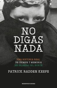 bokomslag No Digas NADA / Say Nothing: A True Story of Murder and Memory in Northern Ireland