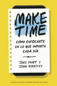 bokomslag Make Time: Cómo Enfocarte En Lo Que Importa Cada Día