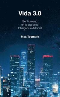 bokomslag Vida 3.0/Life 3.0: Being Human in the Age of Artificial Intelligence