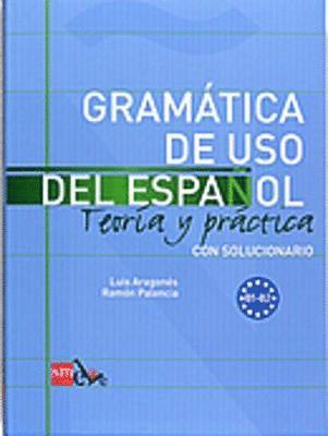 bokomslag Gramatica De USO Del Espanol - Teoria Y Practica: Gramatica De USO Del Espanol + Soluciones - Level B1-B2