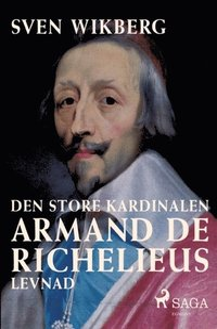 bokomslag Den store kardinalen : Armand de Richelieus levnad : Den store kardinalen :