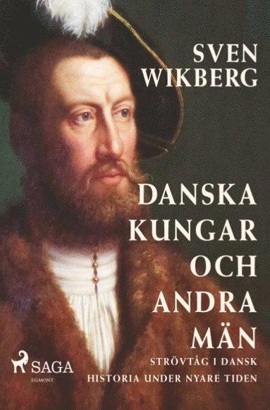 bokomslag Danska kungar och andra män : strövtåg i dansk historia under nyare tiden :