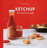 bokomslag Den lilla boken om Ketchup : 30 märkesrecept