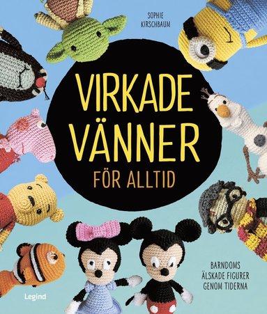 bokomslag Virkade vänner för alltid : seriefigurer, filmfavoriter och andra välkända figurer att virka