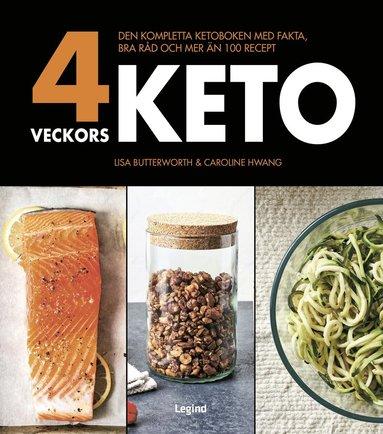 bokomslag 4 veckors keto : den kompletta ketoboken med fakta, bra råd och mer än 100 recept