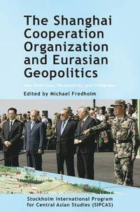 bokomslag The Shanghai Cooperation Organization and Eurasian Geopolitics