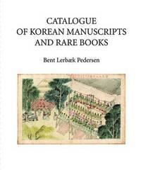 bokomslag Catalogue of Korean Manuscripts and Rare Books