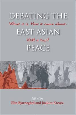 bokomslag Debating the East Asian Peace: What it is. How it Came About. Will it Last?