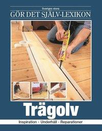 bokomslag Trägolv : inspiration, förnyelse, reparationer