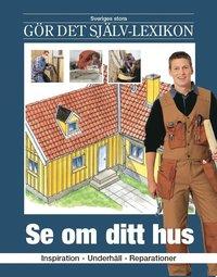 bokomslag Se om ditt hus : inspiration, underhåll, reparationer