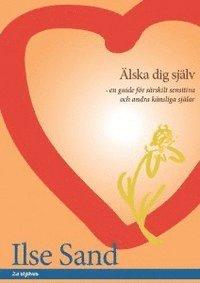 bokomslag Älska dig själv : en guide för särskilt sensitiva och andra känsliga själar