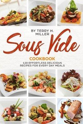 bokomslag Sous Vide Cookbook: 120 Effortless Delicious Recipes for Every Day Meals