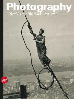 bokomslag Photography: A New Vision of the World 1891-1940
