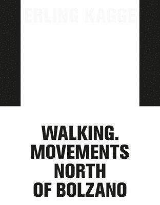 bokomslag Erling Kagge: Walking. Movements North of Bolzano