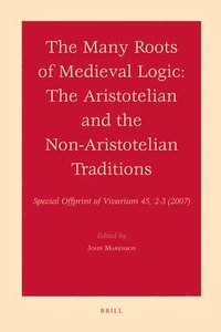 bokomslag The Many Roots of Medieval Logic: The Aristotelian and the Non-Aristotelian Traditions
