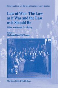 bokomslag Law at War: The Law as It Was and the Law as It Should Be: Liber Amicorum Ove Bring